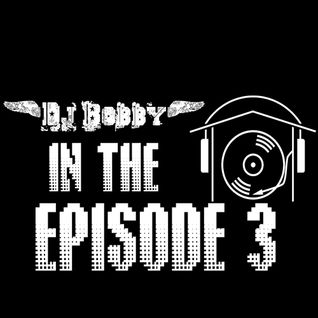 Dj Bobby - In The House Ep.3