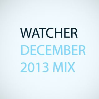 Watcher - December 2013 Mix