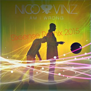 Nico & Vinz – Am I Wrong (Sixsense Remix 2015)