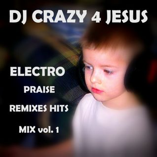 Praise and worship Him in da EDM vol.1 (dance, electro house, christian remixes)
