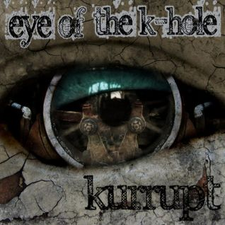 The Eye Of The K-Hole - Kurrupt   ( Acid/Schranz/Hard Techno )