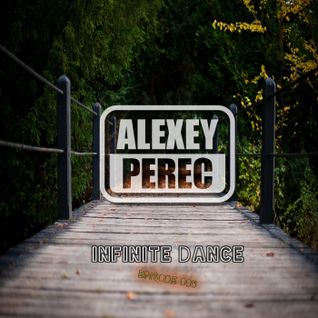 Alexey Perec - Infinite Dance [Episode 006]
