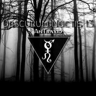 Obscurum Noctis 13 ∴ AnTraxid