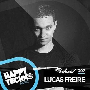"Happy Techno Music Podcast 007 - Special Guest ""Lucas Freire"""