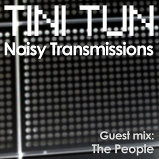 NOISY TRANSMISSIONS radio show by TiNi TuN 039 Guest Mix: The People