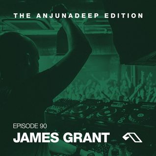 The Anjunadeep Edition 90 With James Grant