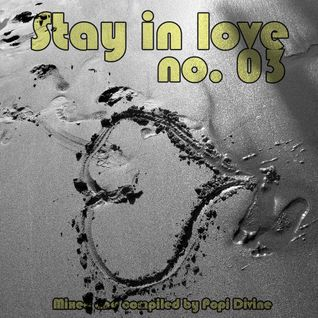 Stay IN love no. 03 - mixed by Popi Divine