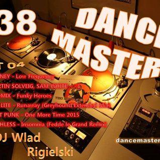 DANCE MASTERS 38 - Set 04 (DJ Wlad Rigielski) 2015