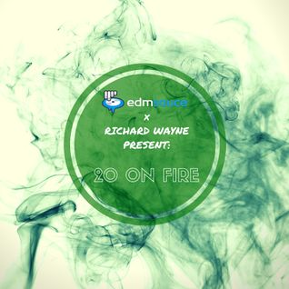 EDM Sauce x Richard Wayne Present: 20 On Fire (August)