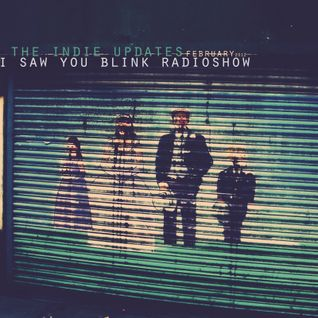 The indie update's i saw you blink radioshow / february