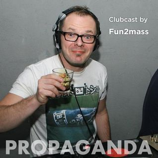 PROPAGANDA Clubcast 003 by Fun2mass
