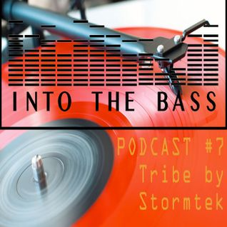 Into The Bass Podcast #7 - Tribe by Stormtek