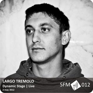 Largo Tremolo-Live@Dynamic Stage [SFM012]