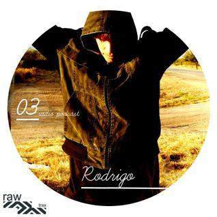 Raw Trax Records Radio Podcast #03 - Rodrigo (La Rioja-ARG)