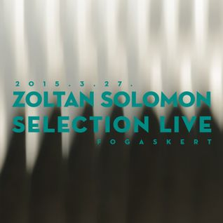 Selection Live @ Fogas Kert -ZOLTAN SOLOMON - 2015.4.27.