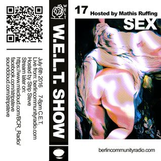 W.E.L.T. Show Episode 17 (hosted by Mathis Ruffing) - SEX