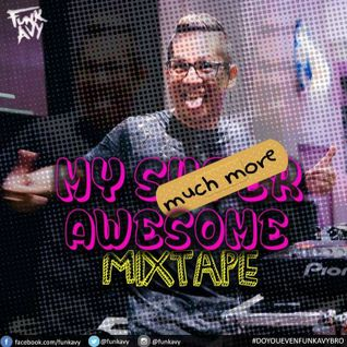 "MY ""much more"" SUPER AWESOME MIXTAPE (Compiled & Mixed by Funk Avy)"