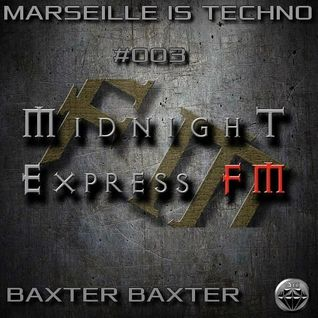 BAXTER BAXTER EXCLUSIVE MIX FOR MIDNIGHT EXPRESS FM/MARSEILLE IS TECHNO #03 MARCH 2016