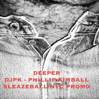 DJPK - Phillip Kimball - Deeper - SleazeBall NYC 2016 Promo