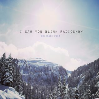 I saw you blink radioshow / december 2013
