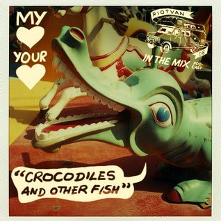 RIOTVAN PODCAST #7 | My Heart Your Heart - Crocodiles And Other Fish
