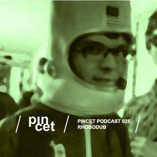 Pincet Podcast 025 - Rhobodub