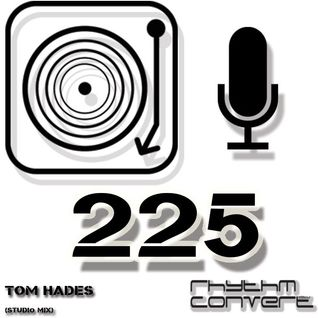 Techno Music | Tom Hades in the Rhythm Convert(ed) Podcast 225 (Studio Mix)