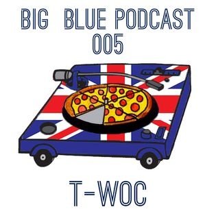 Big Blue Podcast 005 - T-Woc - UK Dancehall Ting