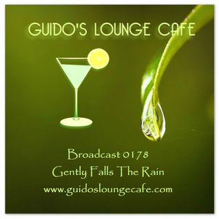 Guido's Lounge Cafe Broadcast 0178 Gently Falls The Rain (20150731)