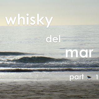 whisky del mar - part 1