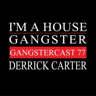 DERRICK CARTER - GANGSTERCAST 77