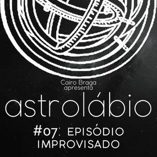 astrolábio  #07: episódio improvisado