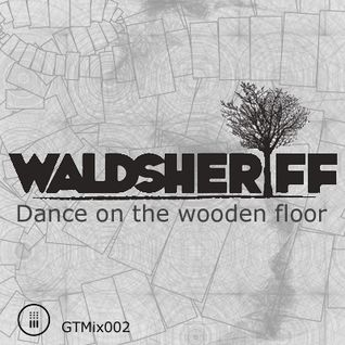 [GTMix002] Waldsheriff - Dance on the wooden floor