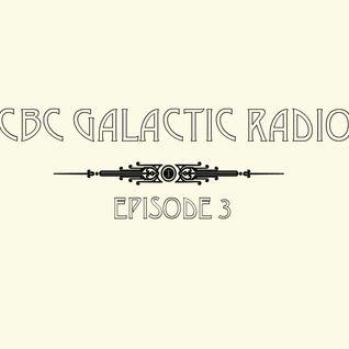 CBC Galactic Radio Ep. 3