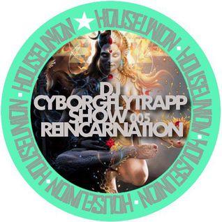 DJ CYBORGFLYTRAPP SHOW 005(REINCARNATION)
