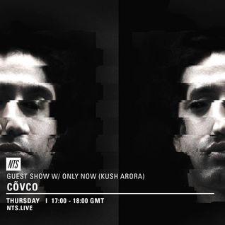 Covco w/ Only Now (Kush Arora) - 18th August 2016
