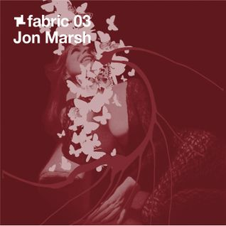 fabric 03: Jon Marsh 30 Min Radio Mix