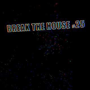Break The House Vol. 25 - #FUTURE #DEEP #CLUB