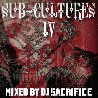 "DJ Sacrifice pres. ""SUB-CULTURES IV"" [industrial hardcore]"
