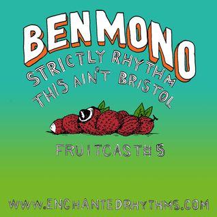 Enchanted Rhythms Fruitcast # 5 - Ben Mono (Strictly Rhythm / This Aint Bristol)