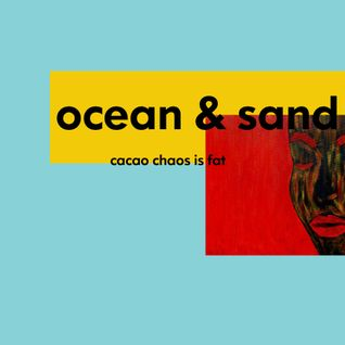 cacao chaos is FAT - Ocean & Sand