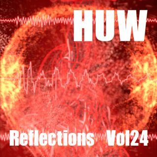 HUW - Reflections Vol24. Eclectic Selection of Upbeat Breaks and Grooves