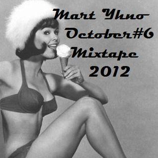 Mart Yhno - Mixtape #6 - October 2012