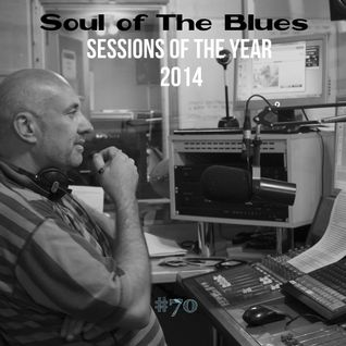 Soul of The Blues #70 - Sessions of The Year 2014