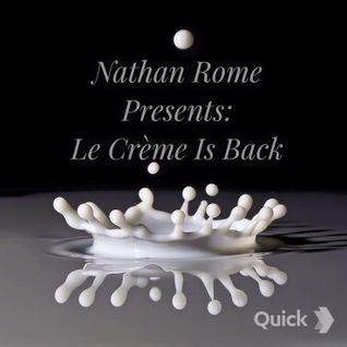 Nathan Rome Presents: Le Crème Is Back