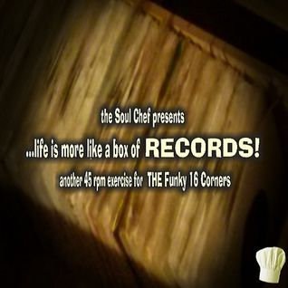 ...life is more like a box of RECORDS! for the Funky 16 Corners Soul Club Allnighter