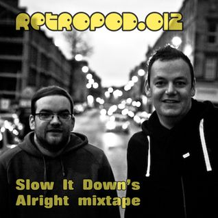 RETROPOD012 - Slow It Down's Alright mixtape (Feb 2013)