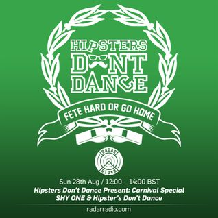 Hipsters Don't Dance Present: Carnival Special // Shy One & HDD - 28th August 2016