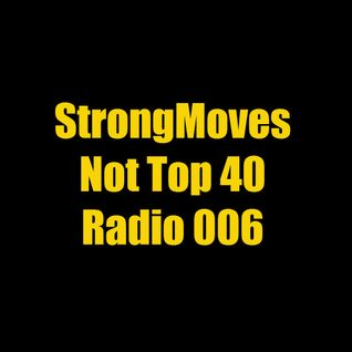 StrongMoves Not Top 40 Radio: 006