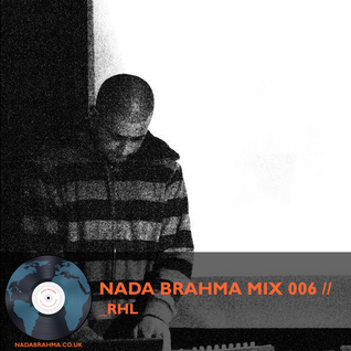 NADA BRAHMA MIX 006 // _RHL